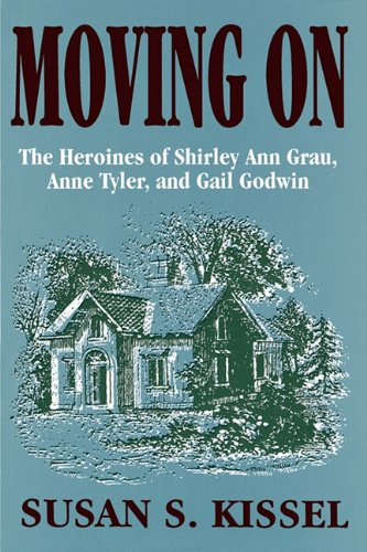 Moving on: The Heroines of Shirley Ann Grau, Anne Tyler, and Gail Godwin 9780879727123