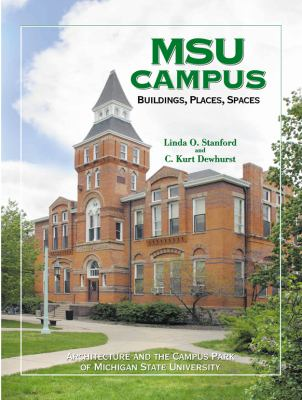 Msu Campus - Buildings, Places, Spaces: Architecture and the Campus Park of Michigan State University