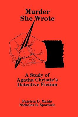 Murder She Wrote: A Study of Agatha Christie's Detective Fiction 9780879722159