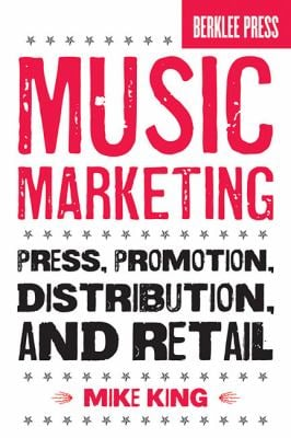 Music Marketing: Press, Promotion, Distribution, and Retail 9780876390986