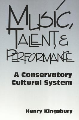 Music, Talent, and Performance: A Conservatory Cultural System 9780877225164