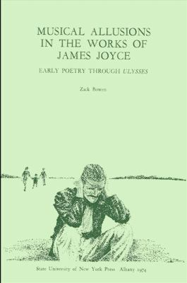 Musical Allusions in the Works of James Joyce: Early Poetry Through Ulysses 9780873952484