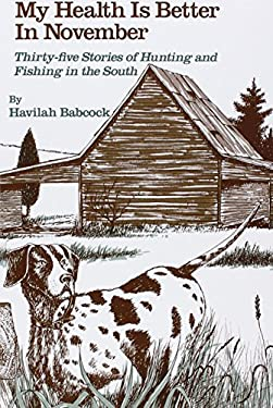 My Health Is Better in November: Stories of Hunting and Fishing in the South 9780872494404