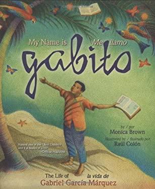 My Name Is Gabito/Me Llamo Gabito: The Life of Gabriel Garcia Marquez/La Vida de Gabriel Garcia Marquez 9780873589086
