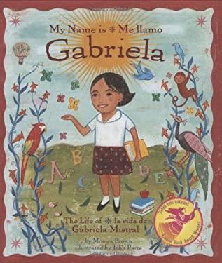 My Name Is Gabriela/Me Llamo Gabriela: The Life of Gabriela Mistral/La Vida de Gabriela Mistral 9780873588591