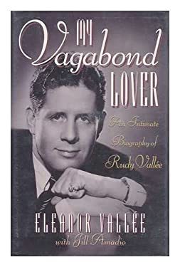 My Vagabond Lover: An Intimate Biography of Rudy Vallee 9780878339181