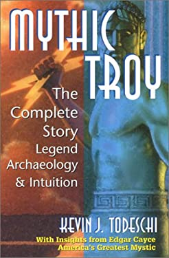 Mythic Troy: The Hidden Truth about the Trojan War 9780876044933
