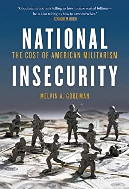 National Insecurity: The Cost of American Militarism 9780872865891