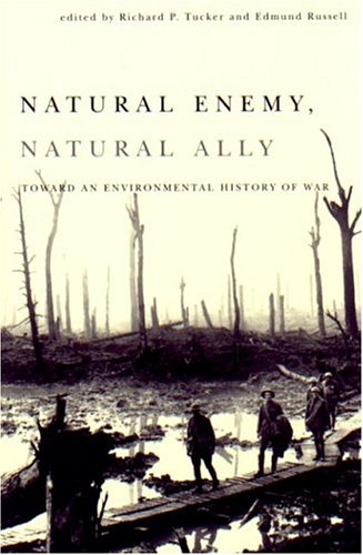 Natural Enemy, Natural Ally: Toward an Enviromental History of Warfare 9780870710476