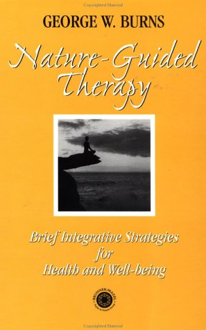 Nature Guided Therapy: Brief Integrative Strategies for Health and Well Being - Burns, George / Rosenbaum, Robert / Rosenbaum, Rober