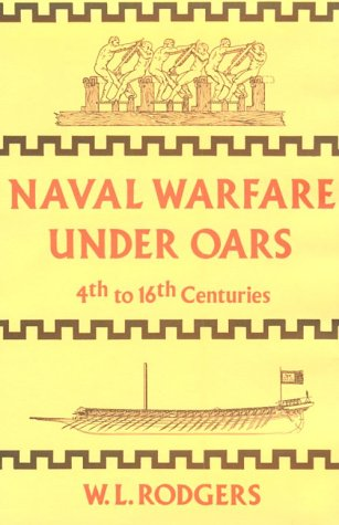 Naval Warfare Under Oars, 4th to 16th Centuries: A Study of Strategy, Tactics and Ship Design 9780870214875