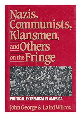 Nazis, Communists, Klansmen and Others on the Fringe : Political Extremism in America