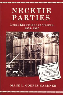 Necktie Parties: Legal Executions in Oregon 1851-1905 9780870044465