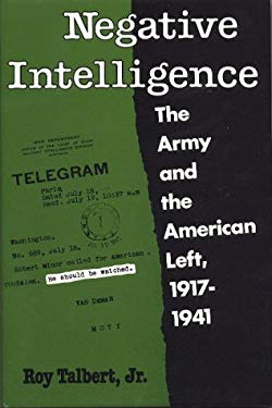 Negative Intelligence: The Army and the American Left, 1917-1941 9780878054954