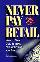 Never Pay Retail: How to Save 20 Percent to 80 Percent on Everything You Buy 3884162