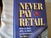 Never Pay Retail: How to Save 20% to 80% on Everything You Buy 3884099