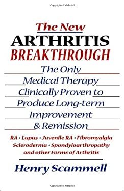 New Arthritis Breakthrough : The Only Medical Therapy Clinically Proven to Produce Long-Term Improvement and Remission: RA, Lupus, Juvenile RA, Fibrom