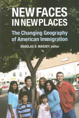 New Faces in New Places: The Changing Geography of American Immigration 9780871545862
