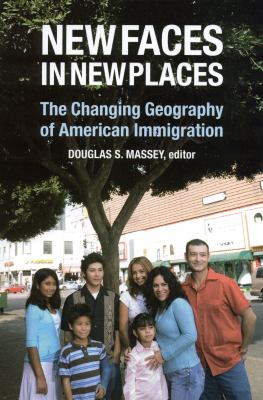 New Faces in New Places: The Changing Geography of American Immigration 9780871545688