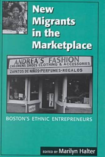 New Migrants in the Marketplace: Boston's Ethnic Entrepreneurs 9780870239632