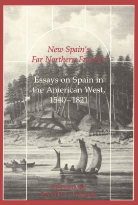 New Spain's Far Northern Frontier: Essays on Spain in the American West, 1540-1821 9780870742804