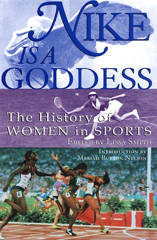 Nike is a Goddess: The History of Women in Sports 9780871137265