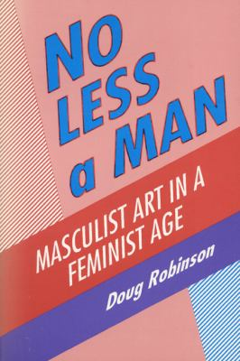 No Less a Man: Masculist Art in a Feminist Age 9780879726386