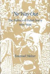 No Way Out: The Politics of Polish Jewry, 1935-1939 3908639