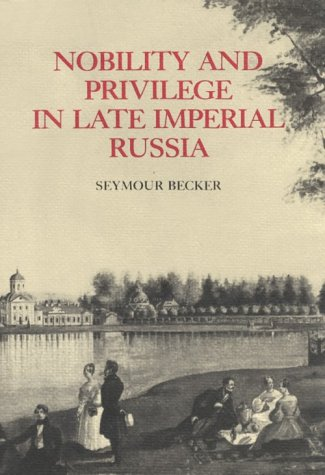 Nobility and Privilege in Late Imperial Russia 9780875805399