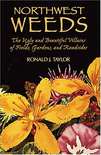 Northwest Weeds: The Ugly and Beautiful Villains of Fields, Gardens, and Roadsides 9780878422494