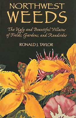 Northwest Weeds: The Ugly and Beautiful Villains of Fields, Gardens, and Roadsides 9780878422609
