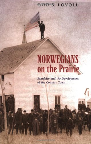 Norwegians on the Prairie: Ethnicity and the Development of the Country Town 9780873516037