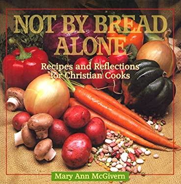 Not by Bread Alone: Recipes and Reflections for Christian Cooks 9780879461812