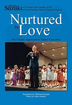 Nurtured by Love: The Classic Approach to Talent Education 9780874875843