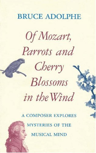 Of Mozart, Parrots, Cherry Blossoms in the Wind: A Composer Explores Mysteries of the Musical Mind 9780879102869