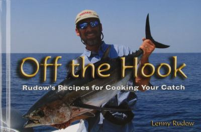 Off the Hook: Rudow's Recipes for Cooking Your Catch 9780870335747