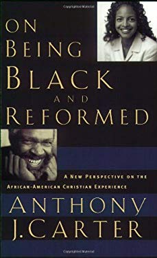 On Being Black and Reformed: A New Perspective on the African-American Christian Experience 9780875527956