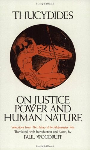 On Justice, Power, and Human Nature: The Essence of Thucydides' History of the Peloponnesian War 9780872201682