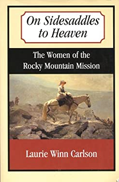 On Sidesaddles to Heaven: The Women of the Rocky Mountain Mission 9780870043840