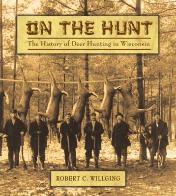 On the Hunt: The History of Deer Hunting in Wisconsin 9780870204050