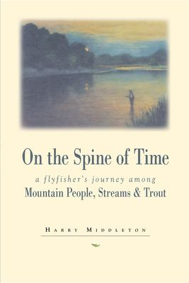 On the Spine of Time: A Flyfisher's Journey Among Mountain People, Streams, and Trout 9780871088925