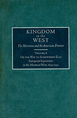 On the Way to Somewhere Else: European Sojourners in the Mormon West, 1834-1930 9780870623417