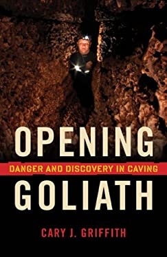 Opening Goliath: Danger and Discovery in Caving 9780873516495