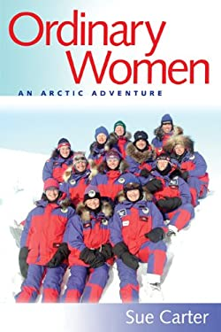 Ordinary Women: An Arctic Adventure 9780870137488