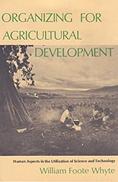 Organizing for Agricultural Development: Human Aspects in the Utilization of Science and Technology 9780878555987