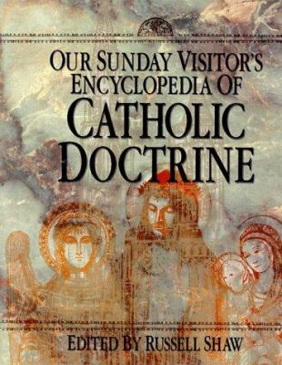 Our Sunday Visitor's Encyclopedia of Catholic Doctrine 9780879737467