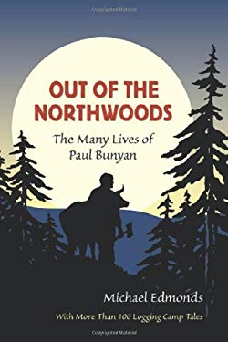 Out of the Northwoods: The Many Lives of Paul Bunyan 9780870204371