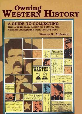 Owning Western History: A Guide to Collecting Rare Documents, Historical Letters, and Valuable Autographs from the Old West 9780878422906