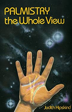 Palmistry Palmistry: The Whole View the Whole View 9780875423067