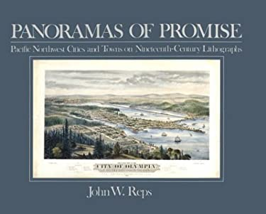 Panoramas of Promise: Pacific Northwest Cities and Towns on Nineteenth-Century Lithographs 9780874220162